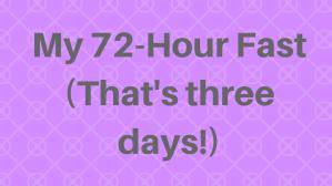 72-hour fastthat's three days!